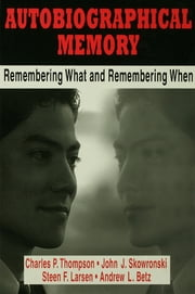 Autobiographical Memory - Remembering What and Remembering When ebook by Charles P. Thompson,John J. Skowronski,Steen F. Larsen,Andrew L. Betz
