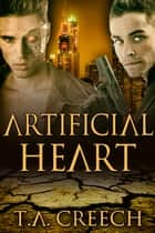 Artificial Heart ebook by T.A. Creech