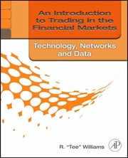 An Introduction to Trading in the Financial Markets - Technology: Systems, Data, and Networks ebook by R. Tee Williams