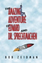 The Amazing Adventure of Edward and Dr. Sprechtmachen ebook by Bob Zeidman
