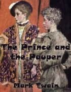 The Prince and the Pauper (Unabridged) ebook by Mark Twain,Mark Twain,Mark Twain