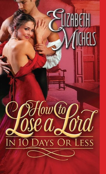 How to Lose a Lord in 10 Days or Less ebook by Elizabeth Michels