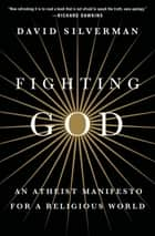 Fighting God ebook by David Silverman,Cara Santa Maria