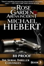80 Proof (The Rose Garden Arena Incident, Book 3) ebook by Michael Hiebert