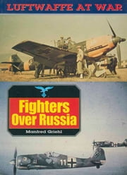 Fighters Over Russia ebook by Manfred Griehl
