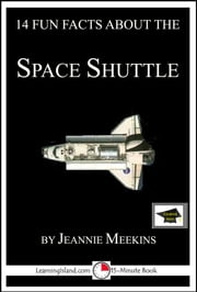 14 Fun Facts About the Space Shuttle: Educational Version ebook by Jeannie Meekins