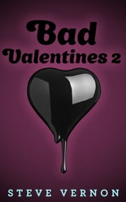 Bad Valentines 2 - Six Twisted Love Stories ebook by Steve Vernon
