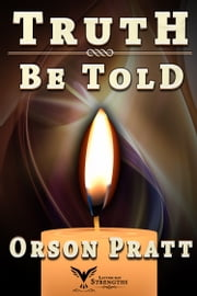 Truth Be Told ebook by Orson Pratt