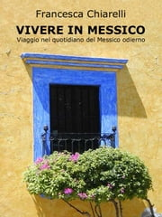 Vivere in messico ebook by Francesca Chiarelli