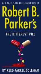 Robert B. Parker's The Bitterest Pill ebook by Reed Farrel Coleman