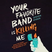 Your Favorite Band Is Killing Me - What Pop Music Rivalries Reveal About the Meaning of Life audiobook by Steven Hyden