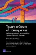 Toward a Culture of Consequences ebook by Brian M. Stecher,Frank Camm,Cheryl L. Damberg,Laura S. Hamilton,Kathleen J. Mullen