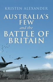 Australia's Few and the Battle of Britain ebook by Kristen Alexander