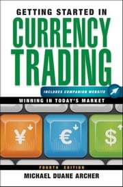 Getting Started in Currency Trading - Winning in Today's Market ebook by Michael D. Archer