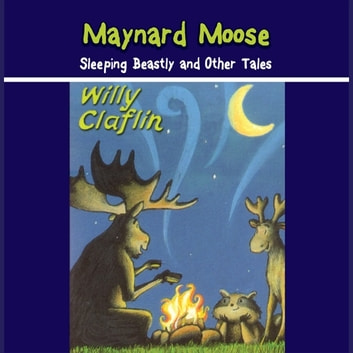 Maynard Moose: Sleeping Beastly and Other Tales audiobook by Willy Claflin