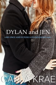Dylan and Jen: a My Once and Future Love Revisited story ebook by Carla Krae