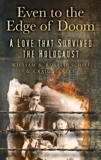 Even to the Edge of Doom - A Love that Survived the Holocaust ebook by William Schiff,Rosalie Schiff