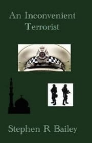 An Inconvenient Terrorist ebook by Stephen R Bailey