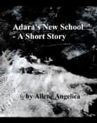Adara's New School: A Short Story ebook by Allene Angelica