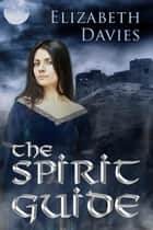 The Spirit Guide ebook by Elizabeth Davies