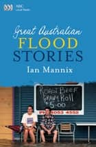 Great Australian Flood Stories ebook by Ian Mannix
