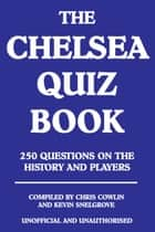 The Chelsea Quiz Book ebook by Chris Cowlin
