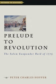 Prelude to Revolution - The Salem Gunpowder Raid of 1775 ebook by Peter Charles Hoffer