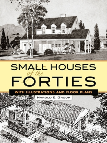 Small Houses of the Forties - With Illustrations and Floor Plans ebook by Harold E. Group