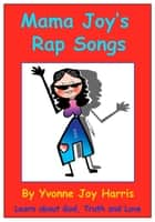 Mama Joy's Rap Songs ebook by Yvonne Joy Harris