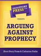 Arguing Against Prophecy ebook by Catharine Parks
