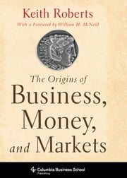 The Origins of Business, Money, and Markets ebook by Keith Roberts