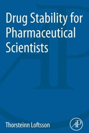 Drug Stability for Pharmaceutical Scientists ebook by Thorsteinn Loftsson