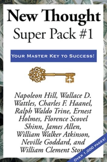 New Thought Super Pack #1 ebook by Napoleon Hill,Charles F. Haanel,James Allen,Ralph Waldo Trine,Ernest Holmes,Florence Scovel Shinn,William Walker Atkinson,Neville Goddard,William Clement Stone,Wallace D. Wattles