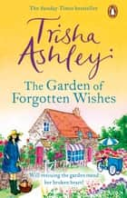 The Garden of Forgotten Wishes - The heartwarming and uplifting new rom-com from the Sunday Times bestseller ebook by