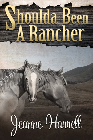 Shoulda Been A Rancher (Book 3, These Nevada Boys series) ebook by Jeanne Harrell