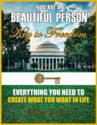 You Are a Beautiful Person - Key to Freedom ebook by William Eastwood