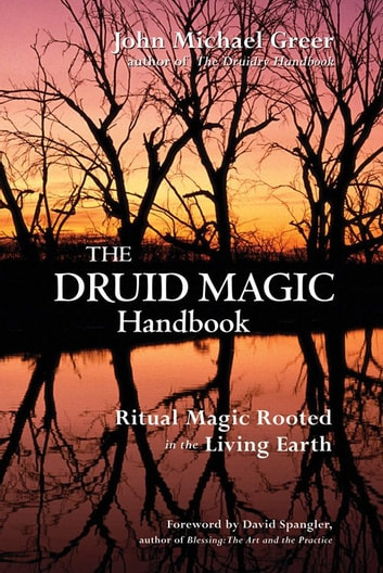 The Druid Magic Handbook: Ritual Magic Rooted In The Living Earth Ebook By  John Michael