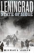 Leningrad - State of Siege ebook by Michael Jones, Michael Jones