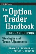The Option Trader Handbook - Strategies and Trade Adjustments ebook by George Jabbour, Philip H. Budwick