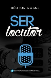 Ser locutor ebook by Héctor Rossi
