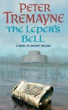 The Leper's Bell - A dark and witty Celtic mystery filled with shocking twists ebook by Peter Tremayne