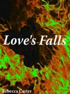 Love's Falls ebook by Rebecca Carter