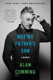 Not My Father's Son - A Memoir ebook by Alan Cumming