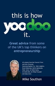 This Is How YooDoo It - Great Advice from Some of the UK's Top Thinkers on Entrepreneurship ebook by Mike Southon