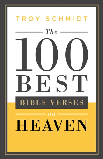 The 100 Best Bible Verses on Heaven ebook by Troy Schmidt