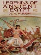 Legends of Ancient Egypt ebook by M. A. Murray