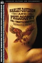Harley-Davidson and Philosophy - Full-Throttle Aristotle ebook by Bernard E. Rollin, Cynthia Pineo, Kerri Mommer,...