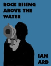 Rock Rising Above the Water ebook by Ian Ard