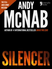 Silencer (Nick Stone Book 15): Andy McNab's best-selling series of Nick Stone thrillers - now available in the US, with bonus material ebook by Andy McNab