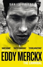 Eddy Merckx: The Cannibal ebook by Daniel Friebe